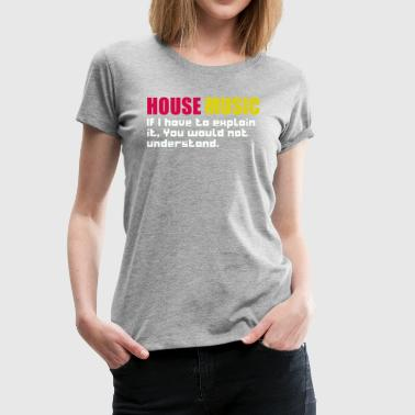 House music If i have to explain - Women's Premium T-Shirt