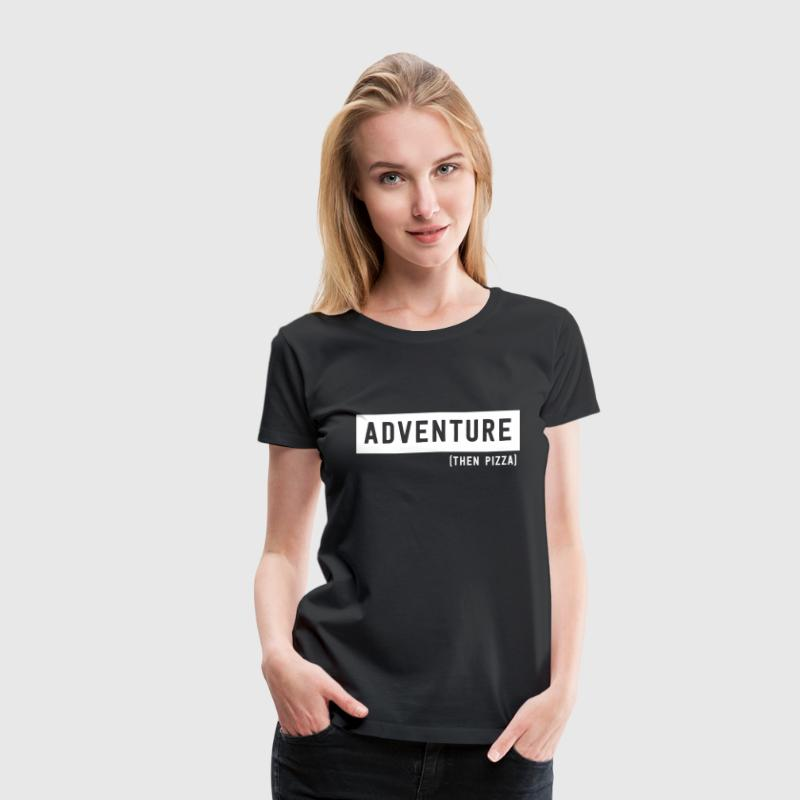 Adventure then Pizza - Women's Premium T-Shirt