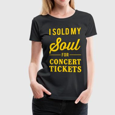 I sold my soul for concert tickets - Women's Premium T-Shirt