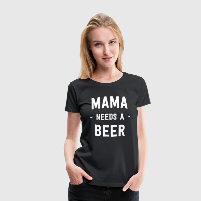 Mama needs a beer - Women's Premium T-Shirt