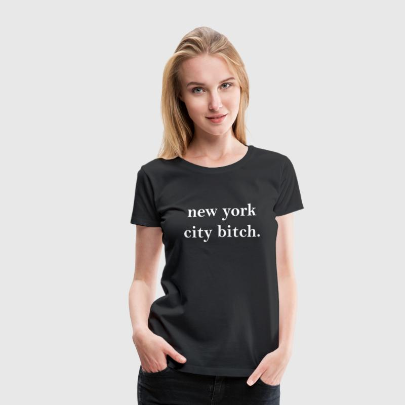 New York City Bitch - Women's Premium T-Shirt