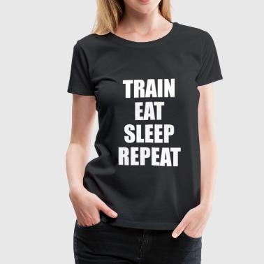 Eat Sleep Train Repeat - Women's Premium T-Shirt