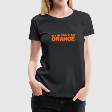 MY blood runs ORANGE - Women's Premium T-Shirt