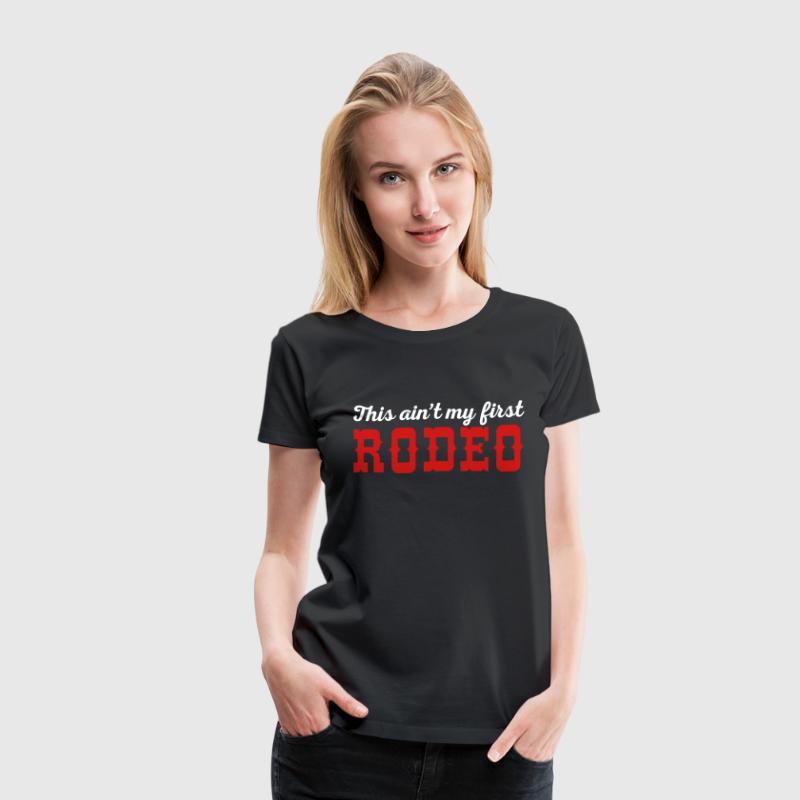 My First Rodeo Funny Quote - Women's Premium T-Shirt