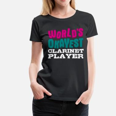 Clarinet Player World's Okayest Clarinet Player - Women's Premium T-Shirt