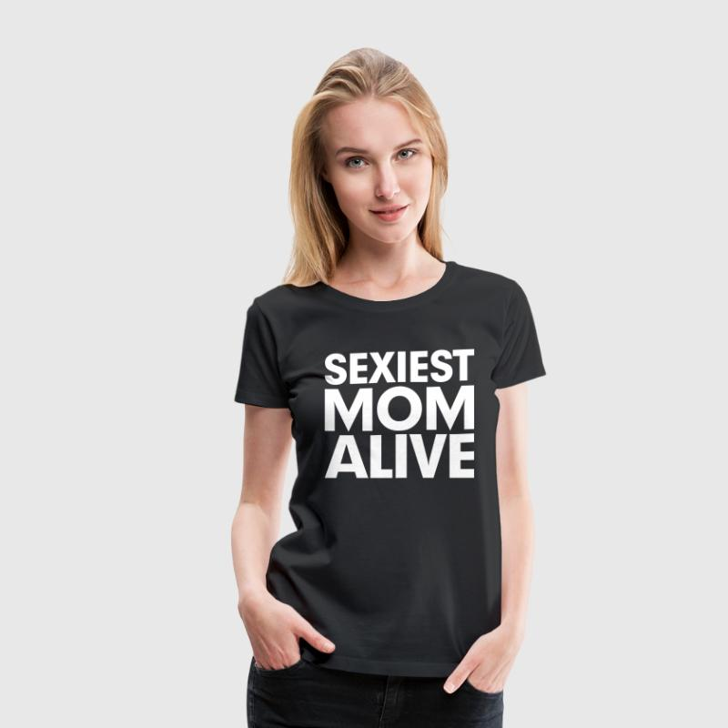 Sexiest Mom Alive Gift for Mother - Women's Premium T-Shirt