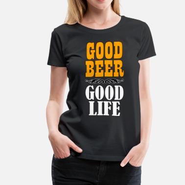 a56aeaef7ce4e Good Beer - Good Life - Women  39 s Premium ...