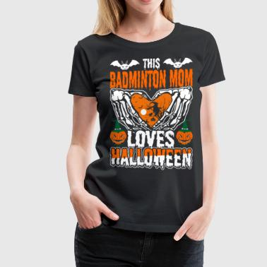 This Badminton Mom Loves Halloween - Women's Premium T-Shirt