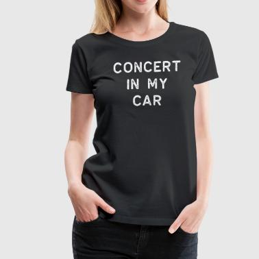 Music Shirt Concert In My Car Light Song Writer Musician Guitar Player Singer Gift - Women's Premium T-Shirt