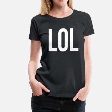 Laughing Of Loud LOL Laugh Out Loud - Women's Premium T-Shirt
