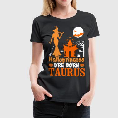 Princess Born In October Halloprincess are Born Taurus - Women's Premium T-Shirt