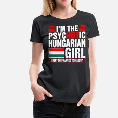 Hungarian Girl Im The Psychotic Hungarian Girl - Women's Premium T-Shirt