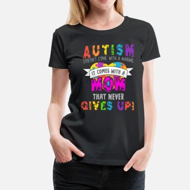 Autism Moms Autism Awareness Shirt, Autism Mom - Women's Premium T-Shirt