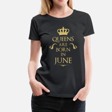 Born In June Queens are born in June - Women's Premium T-Shirt