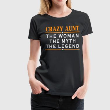 Crazy Aunt the woman the myth the legend - Women's Premium T-Shirt