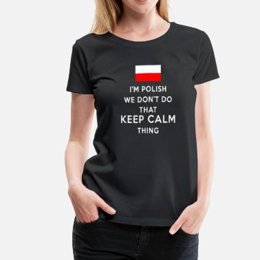 Polish Heritage Polish we don't do that k - Women's Premium T-Shirt