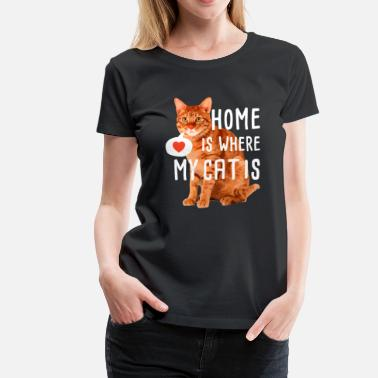 Home home is where my cat is - Women's Premium T-Shirt