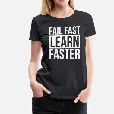 Learning Quotes FAIL FAST LEARN FASTER QUOTE MOTIVATION - Women's Premium T-Shirt