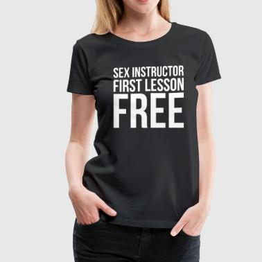 SEX INSTRUCTOR, FIRST LESSON FREE - Women's Premium T-Shirt