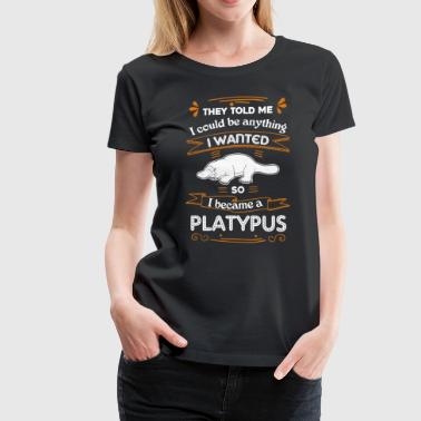 I Became A Platypus Shirt - Women's Premium T-Shirt