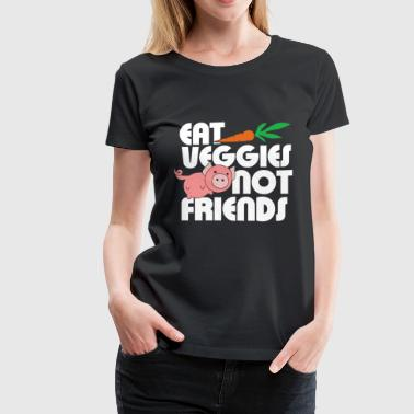 Eat Veggies not friends - Women's Premium T-Shirt