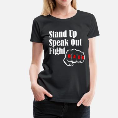 Speak Up STAND UP SPEAK OUT FIGHT - Women's Premium T-Shirt
