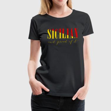 Sicilian and proud of it Italian T-shirt - Women's Premium T-Shirt