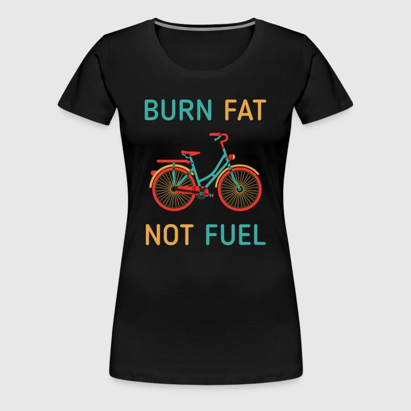 Cyclists Burn fat not fuel Cycling T Shirt - Women's Premium T-Shirt