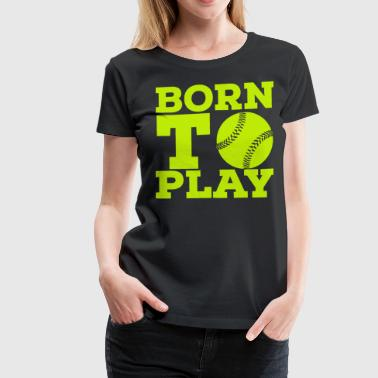 Born to play - Women's Premium T-Shirt