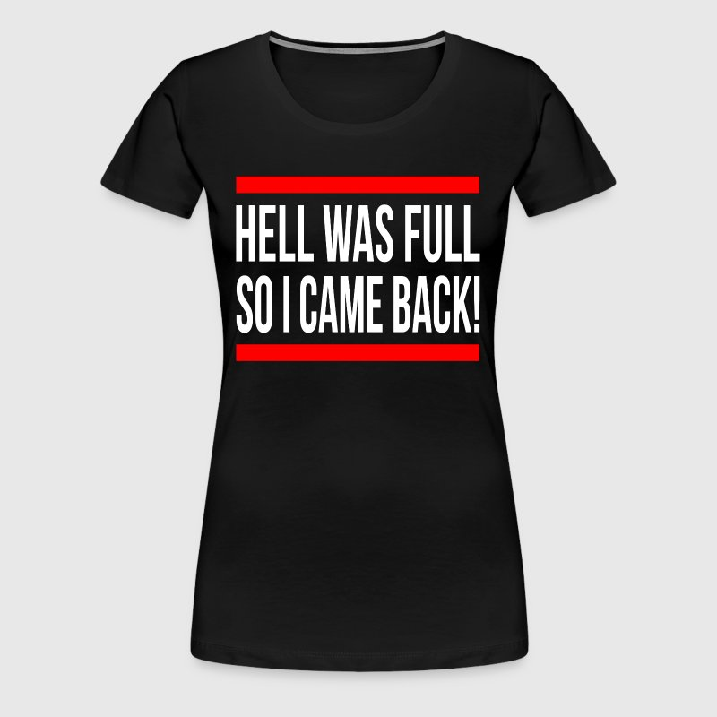 HELL WAS FULL SO I CAME BACK - Women's Premium T-Shirt