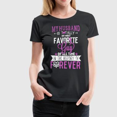 Love My Crazy Husband My husband is totally my most favorite guy of all - Women's Premium T-Shirt