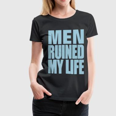 MEN RUINED MY LIFE - Women's Premium T-Shirt