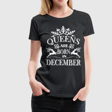 Queen Are Born In December - Women's Premium T-Shirt