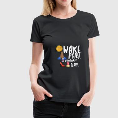 Wake Pray Sisterlocks SLay - Women's Premium T-Shirt