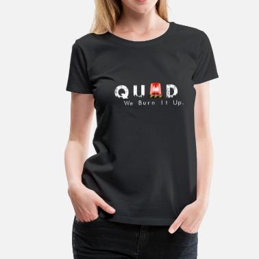 Faulty QUAD we burn it up  - Women's Premium T-Shirt
