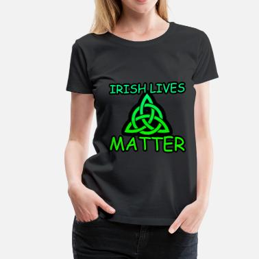 Irish Lives Matter Irish Lives Matter  2 - Women's Premium T-Shirt