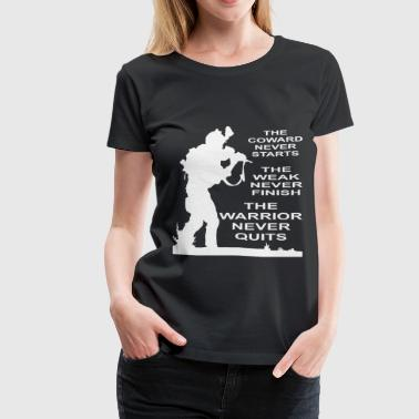 The Coward, The Weak And The Warrior Military  - Women's Premium T-Shirt
