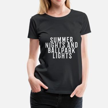 Ballpark Summer Nights and Ballpark Lights - Women's Premium T-Shirt