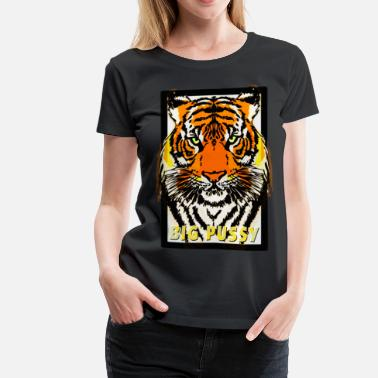Animal Print Tiger - Big Pussy (pussycat) - Women's Premium T-Shirt