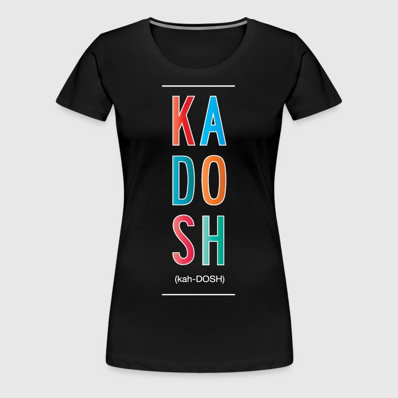 Kadosh (Holy One) - Women's Premium T-Shirt