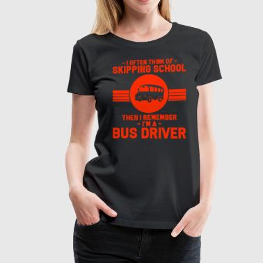 In Transit Bus Driver - I Often Think Of Skipping School. - Women's Premium T-Shirt
