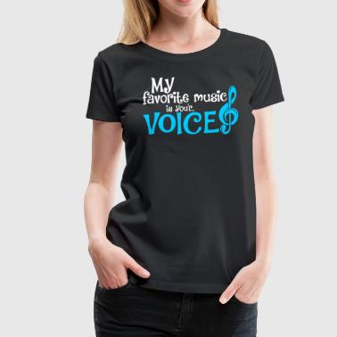 My Favorite Music Is Your Voice - Women's Premium T-Shirt