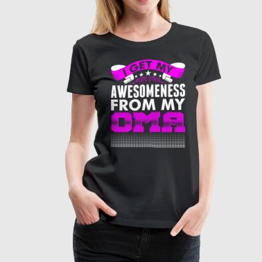 I Get My Awesomeness From My Oma - Women's Premium T-Shirt