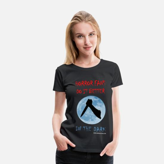 Blood T-Shirts - Horror Fans Do it Better in the Dark - Women's Premium T-Shirt black