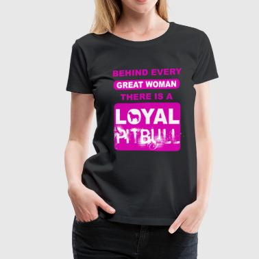 Behind Every Great Woman, There's A Loyal PITBULL. - Women's Premium T-Shirt