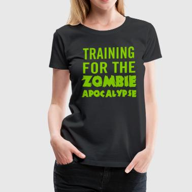 Training For The Zombie Apocalypse Training for the zombie apocalypse - Women's Premium T-Shirt