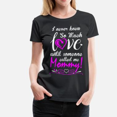 Maybe I Never Knew Love Call Me Mommy - Women's Premium T-Shirt