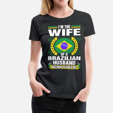Brazilian Im The Wife Of A Brazilian Husband - Women's Premium T-Shirt