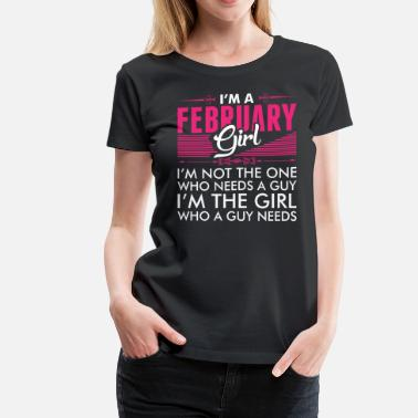 Im An February Girl Im A February Girl - Women's Premium T-Shirt
