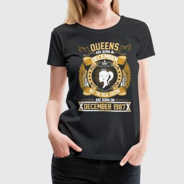 The Real Queens Are Born On December 1987 - Women's Premium T-Shirt